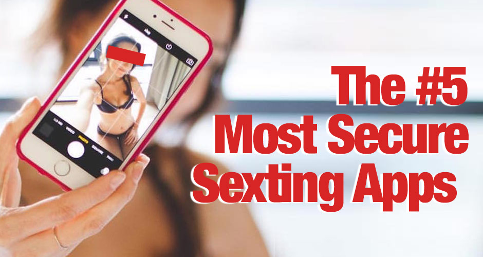 The 5 Most Secure Sexting Apps